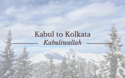 Kabuliwallah – Sorrow, Betrayal and Loss